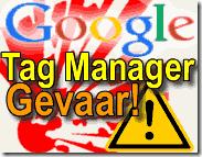 Google Tag manager gevaarlijk